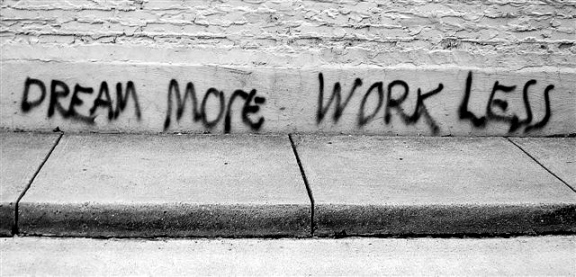 """dream more...work less."" wage slave, http://www.flickr.com/photos/wageslaves/90470644"